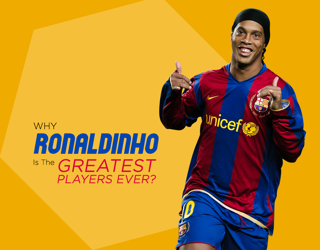 Why Ronaldinho is the greatest players ever?