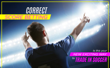 Correct Score Betting: Is this your new exciting way to trade in Soccer?