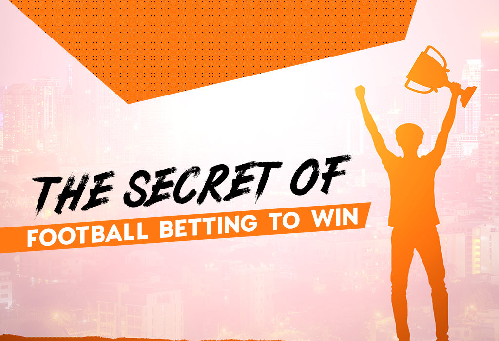 The secret of football betting to win